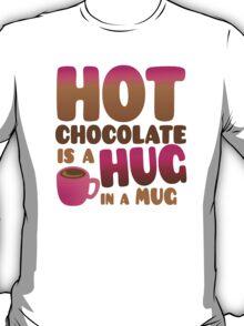 HOT CHOCOLATE IS A HUG in a mug T-Shirt