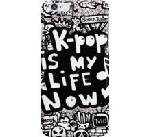 Kpop is my life now ♥ iPhone Case/Skin