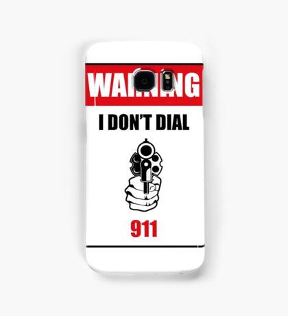 Funny Warning I Don't Dial 911 Samsung Case Samsung Galaxy Case/Skin