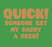 Quick someone get my Daddy a BEER! One Piece - Short Sleeve