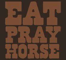 EAT PRAY HORSE by jazzydevil