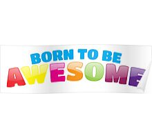 Born to be AWESOME Poster