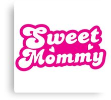 Sweet mommy! in cute pink font Canvas Print