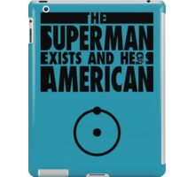 The superman exists and he's American! iPad Case/Skin