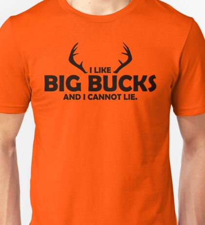 I like big bucks... Unisex T-Shirt