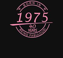 born in 1975... 40 years being fabulous! T-Shirt