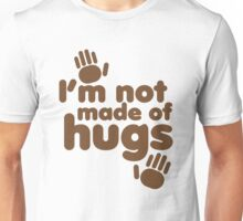 I'm not made of HUGS Unisex T-Shirt