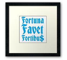 Fortuna Favet Fortibus (Fortune favors the BOLD) $$$ Framed Print