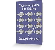 There's No Plaice Like Holmes Greeting Card