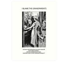 I Blame The Grandparents! Art Print