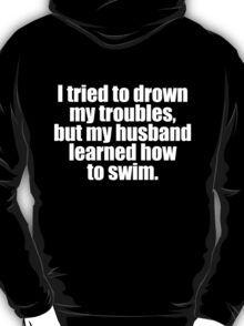 393 Drown My Troubles T-Shirt
