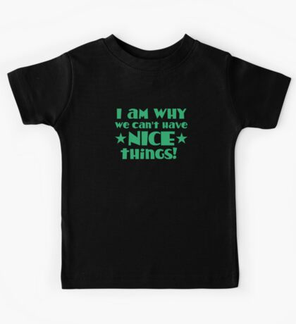 I am why we can't have NICE THINGS Kids Tee