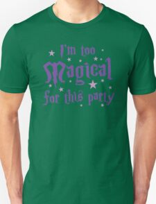 I'm too magical for this party Unisex T-Shirt