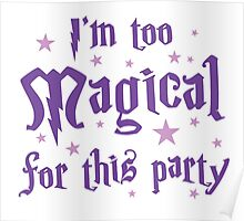 I'm too magical for this party Poster