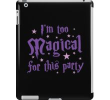 I'm too magical for this party iPad Case/Skin
