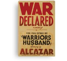 WPA United States Government Work Project Administration Poster 0765 War Declared Almost Warrior's Husband Alcazar Canvas Print