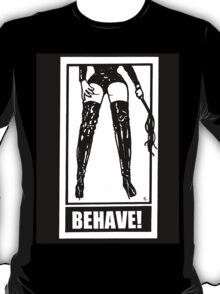 BEHAVE! T-Shirt