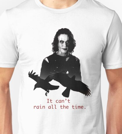 The Crow, Eric Draven. It can't rain all the time. Unisex T-Shirt