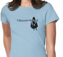I shower naked Womens Fitted T-Shirt