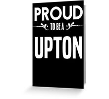 Proud to be a Upton. Show your pride if your last name or surname is Upton Greeting Card