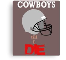 CowBoys Till I Die Canvas Print