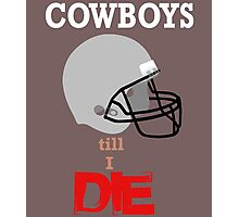 CowBoys Till I Die Photographic Print