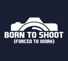 Born to shoot, forced to work by humerusbone