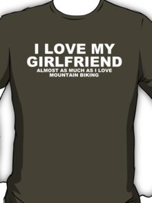 I LOVE MY GIRLFRIEND Almost As Much As I Love Mountain Biking T-Shirt