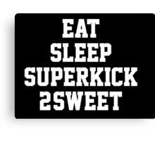 EAT. SLEEP. SUPERKICK. 2SWEET Canvas Print