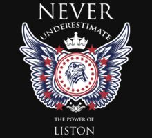 Never Underestimate The Power Of Liston - Tshirts & Accessories by tshirts2015