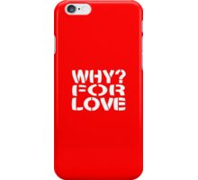 WHY? For Love iPhone Case/Skin