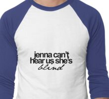 Jenna can't hear us she's blind Men's Baseball ¾ T-Shirt