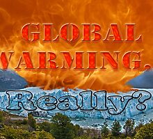 Fire & Ice - Global Warming... Really? by Buckwhite