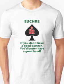 Euchre is like sex T-Shirt