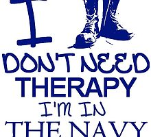 I don't Need Therapy, I'm In The Navy T Shirt by zandosfactry