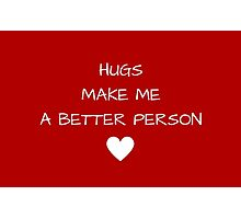 Hugs make me a better person Photographic Print