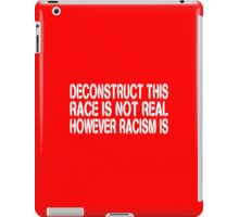 DECONSTRUCT THIS: Race Is Not Real, Racism Is iPad Case/Skin