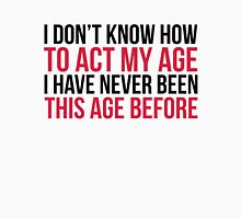 Act My Age Funny Quote Unisex T-Shirt