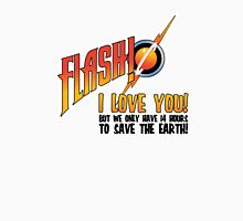 Flash! I love you! But we only have 14 hours to save the earth! T-Shirt