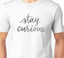 Stay Curious Unisex T-Shirt