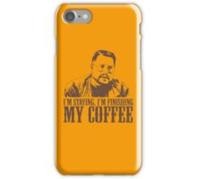 I'm Staying, I'm Finishing My Coffee The Big Lebowski Tshirt iPhone Case/Skin