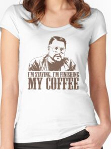 I'm Staying, I'm Finishing My Coffee The Big Lebowski Tshirt Women's Fitted Scoop T-Shirt