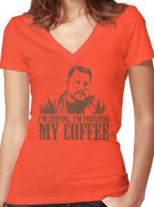I'm Staying, I'm Finishing My Coffee The Big Lebowski Tshirt Women's Fitted V-Neck T-Shirt