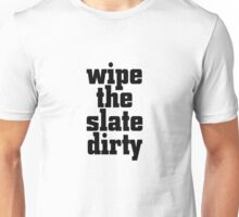 wipe the slate dirty Unisex T-Shirt