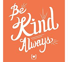 Be Kind Always Photographic Print