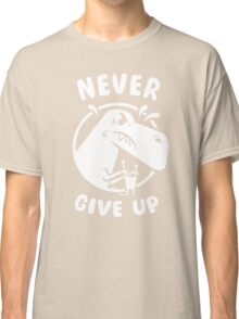 Never Give Up Classic T-Shirt