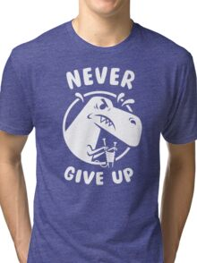 Never Give Up Tri-blend T-Shirt