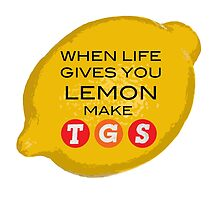 When Life Gives You Lemon Make TGS by bbishop3