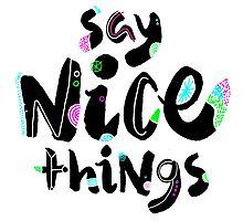 SAY NICE THINGS by Gareth Leyshon