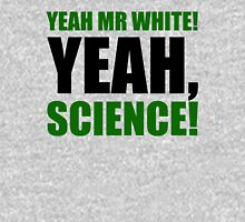 Yeah Mr White! Yeah, Science! Unisex T-Shirt